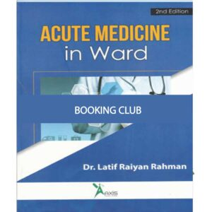 Acute Medicine in Ward Ed. 2nd, 2019 Dr. Latif Raiyan Rahman