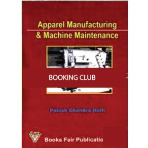 Apparel Manufacturing And Machine Maintenance (Hardcover) by Palash Chandra Nath Books Fair Publications