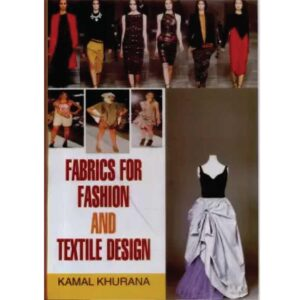 Fabrics for Fashion and Textile Design (Hardcover) by Kamal Khurana Sonali Publications