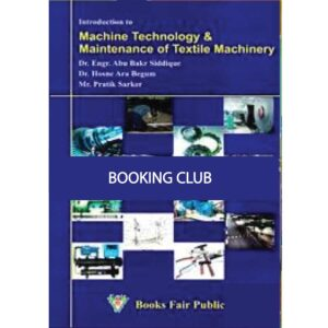 Introduction To Machine Technology And Maintenance Of Textile Machinery (Paperback) by Mr. Pratik Sarkar , Dr. Hosne Ara Begum , Dr. Abu Bakr Siddipue Books Fair Publications