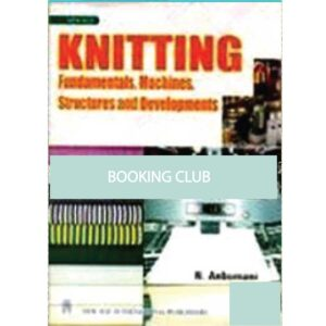 Knitting Fundamentals: Machines, Structures and Developments (Paperback) by N. Anbumani Category: Textile Engineering, New Age International Publishers