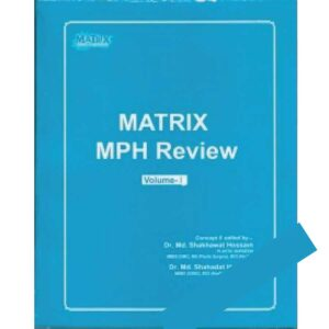 Matrix MPH Review (Volume 1 & 2) Ed. 8th, Feb 2020 Dr. Md. Shakhawat Hossain
