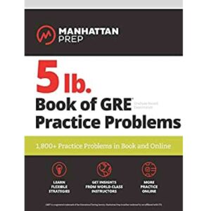 5 lb. Book of GRE Practice Problems: 1,800+ Practice Problems in Book and Online (Manhattan Prep 5 lb Series) Kindle Edition by Manhattan Prep (Author)