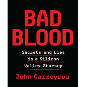 Bad Blood: Secrets and Lies in a Silicon Valley Startup John Carreyrou (P)