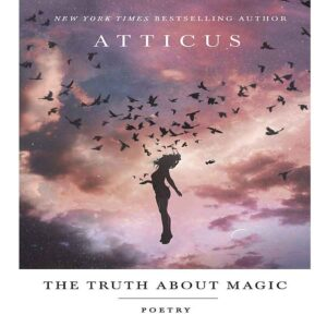 The Truth About Magic Atticus Poetry