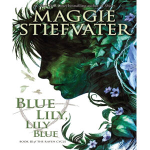 Blue Lily, Lily Blue Maggie Stiefvater
