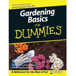 Gardening Basics For Dummies Steven A. Frowine, The National Gardening Association